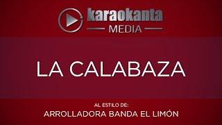 Karaokanta - La Arrolladora Banda Limón - La calabaza