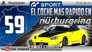 GT SPORT - EL COCHE MAS RAPIDO EN NURBURGRING #59 | AMUSE S2000 GT1 TURBO | GTro_stradivar