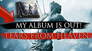 🔴  MY ALBUM IS OUT (DIGITAL & PHYSICAL) | Tears From Heaven | Efisio Cross