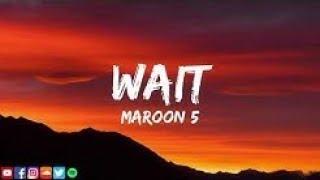Maroon 5 | wait | Lyrics | Liahor Music