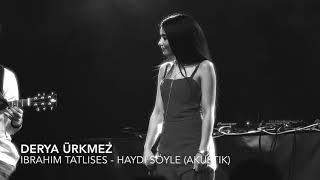 İbrahim Tatlıses - Haydi söyle (Cover by Derya)