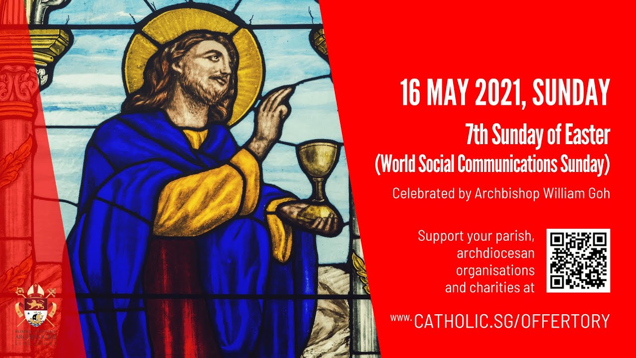 Catholic Sunday 16 May 2021 Mass Today Live at Singapore Online – 7th Sunday of Easter (World Communications Sunday) 2021
