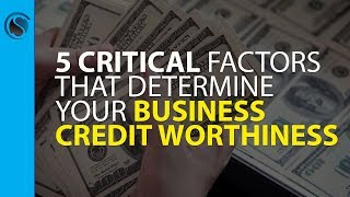 5 Critical Factors That Determine Your Business Credit Worthiness