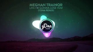 Meghan Trainor   Like I'm Gonna Lose You Ft. John Legend (yDNA Remix)