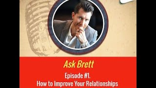 Ask Brett: Episode #1 How to Improve Your Relationships