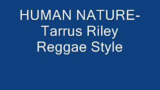 Human Nature-Tarrus Riley.wmv