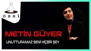 Metin Güyer / Unutturamaz Seni Hiçbir Şey