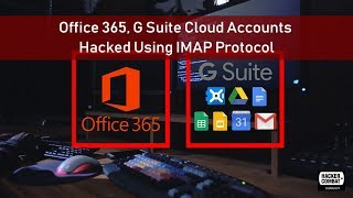Hackers Compromising Office 365 and G-Suite Accounts Using IMAP Protocol
