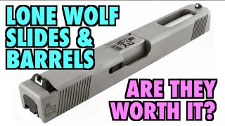 Lone Wolf Barrels & Slides (Are they worth it?)