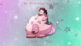 Be Wherever You Are: Steven Universe Cover (Riku)
