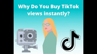 Why Do You Buy TikTok Views Instantly?