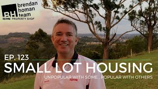 Ep123. Small Lot Housing - Popular with some, unpopular with others | by Brendan Homan
