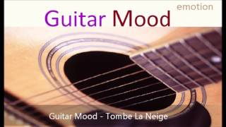 Guitar Mood - Tombe La Neige