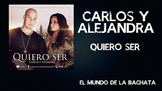 Quiero Ser (Audio) - Carlos y Alejandra  (Video)