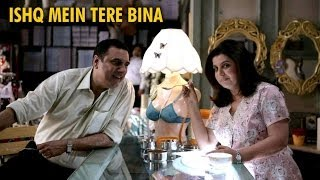 Ishq Mein Tere Bina (Full Official Song) - Shirin Farhad Ki Toh