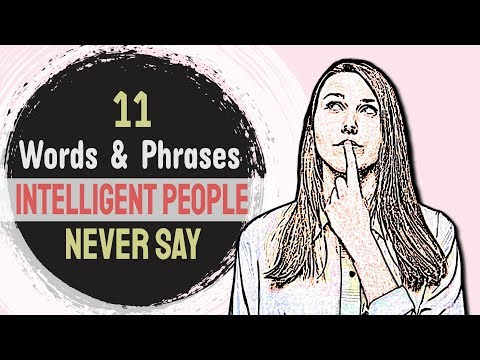 11 Words and Phrases Intelligent People Never Say