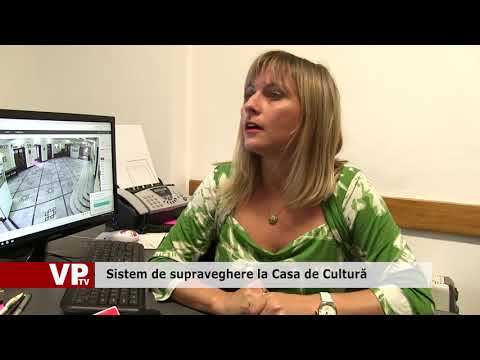 Sistem de supraveghere la Casa de Cultură