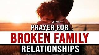 Prayer For Broken Family Relationships | Prayer For Family Restoration | Family Restoration Prayer