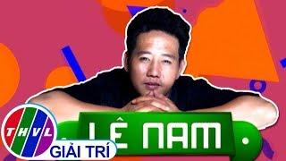 Hành trình của Lê Nam trong chương trình Cười Xuyên Việt Phiên Bản Nghệ Sĩ Năm 2016 (Phần 1)