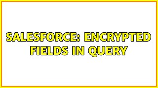 Salesforce: Encrypted fields in Query