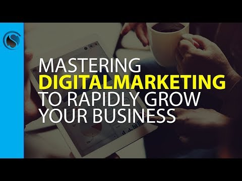 Mastering Digital Marketing to Rapidly Grow Your Business