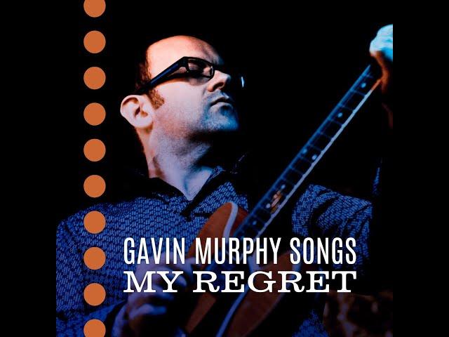 My Regret  - Gavin Murphy Songs