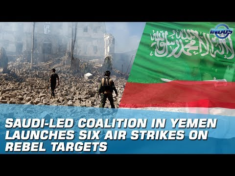 Saudi-Led Coalition In Yemen Launches Six Air Strikes On Rebel Targets | Indus News