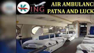 Get Super Effective ICU Care Air Ambulance in Patna and Lucknow by King