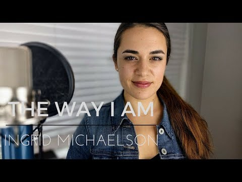 """The Way I Am"" (Ingrid Michaelson)"
