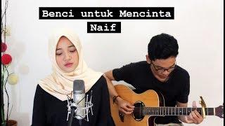 Benci Untuk Mencinta - Naif (Cover) II Fina Nugraheni II Indonesia