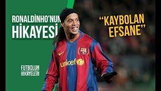 Ronaldinho'nun Hikayesi   ''Kaybolan Efsane''