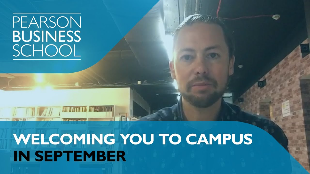 Welcoming you to campus in September - Pearson Business School