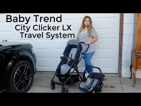 BABY TREND CITY CLICKER LX TRAVEL SYSTEM REVIEW & DEMO