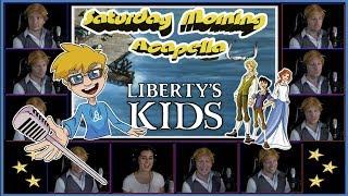 Liberty's Kids Theme - Saturday Morning Acapella