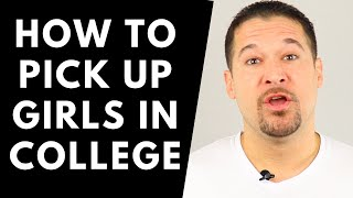 How To Pick Up Girls In College (College Approach Is Easy!)
