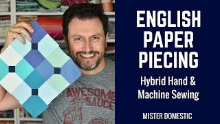English Paper Piecing: Hybrid Hand & Machine Sewing In A Bow Ties Block With Mister Domestic