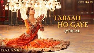 Tabaah Ho Gaye - Lyrical | Kalank | Madhuri, Varun & Alia