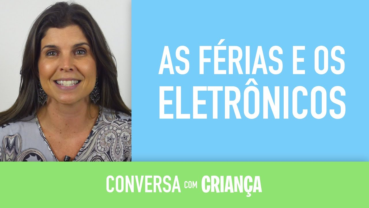 Férias e os Eletrônicos | Conversa com Criança