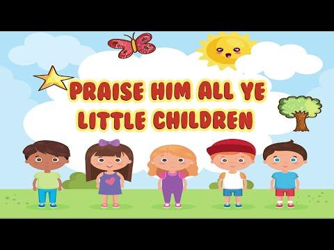 Praise Him All Ye Little Children | Christian Songs For Kids