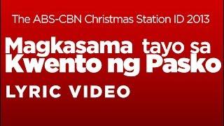 """ABS-CBN Christmas Station ID 2013 """"Magkasama Tayo sa Kwento ng Pasko"""" LYRICS"""