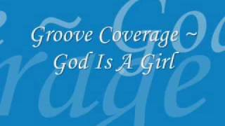 Groove Coverage - God Is A Girl lyrics