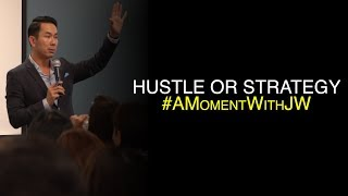 A Moment With JW   Hustle or Strategy