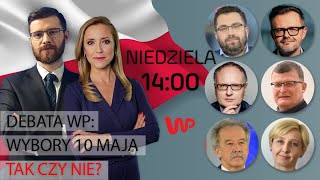 Debata WP: Wybory 10 Maja – tak czy nie? Specjalne wydanie programu
