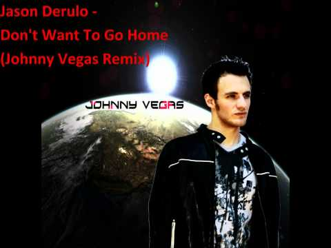 Jason Derulo - Don't Wanna Go Home (Johnny Vegas Remix)