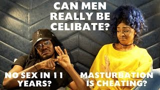 CAN MEN REALLY BE CELIBATE? | NO SEX IN 11 YEARS? | MASTURBATION IS CHEATING? | FT @BYARNOLDJORGE