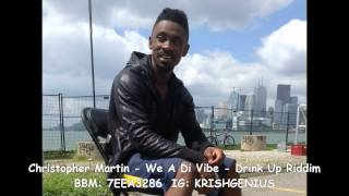 Christopher Martin - We A Di Vibe [Drink Up Riddim] October 2014