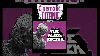 Cinematic Titanic Live: The Alien Factor