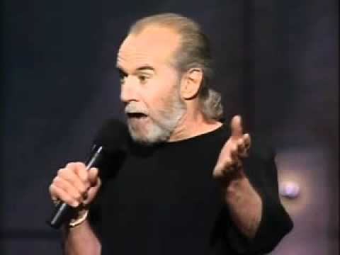 "George Carlin - ""Think about how stupid the average person is, then realize that half of em' are stupider than that"""