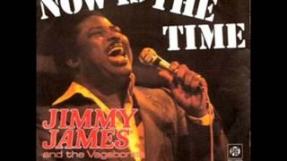 Jimmy James & The Vagabonds - Now Is The Time video
