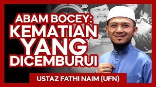 ABAM BOCEY: Kematian Yang Dicemburui - Ustaz Fathi Naim (UFN)